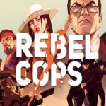 Rebel Cops – тактика и копы в подполье (Mac)